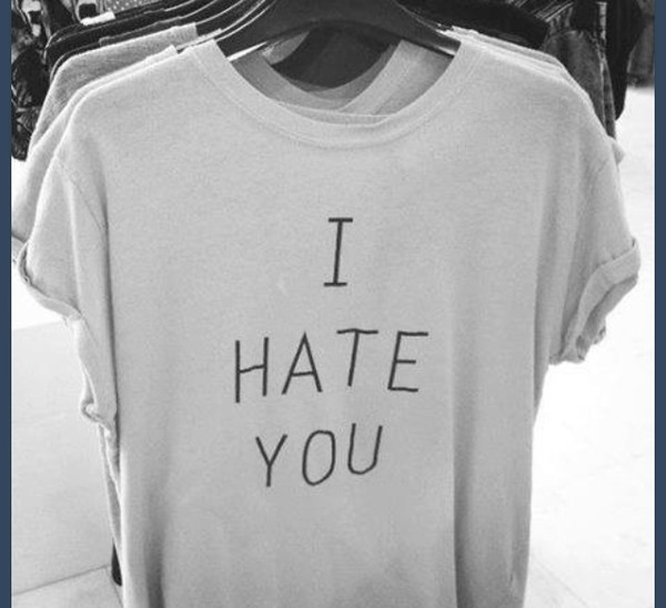 shirt tumblr shirt funny shirt tumblr quote on it hate t-shirt grunge