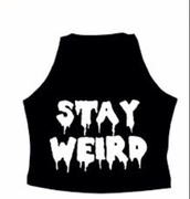 top,black,crop tops,grunge,black and white,shirt,depressing,weird,cute,crop,sexy,tumblr,quote on it,stay weird,tank top,white