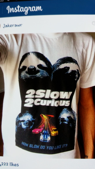 shirt too slow too curious sloth