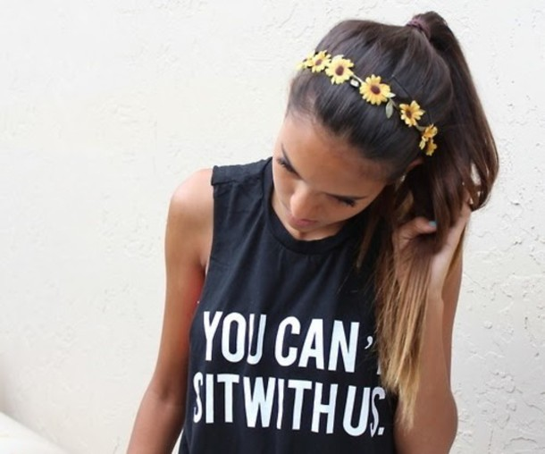 shirt you cant sit with us t-shirt tank top muscle tee black white b&w girl flowers ombre hair hair accessory tank top brandy melville you can't sit with us jewels headband sunflower twerk you can't twerk with us style black t-shirt flower crown crop tops tank top bag