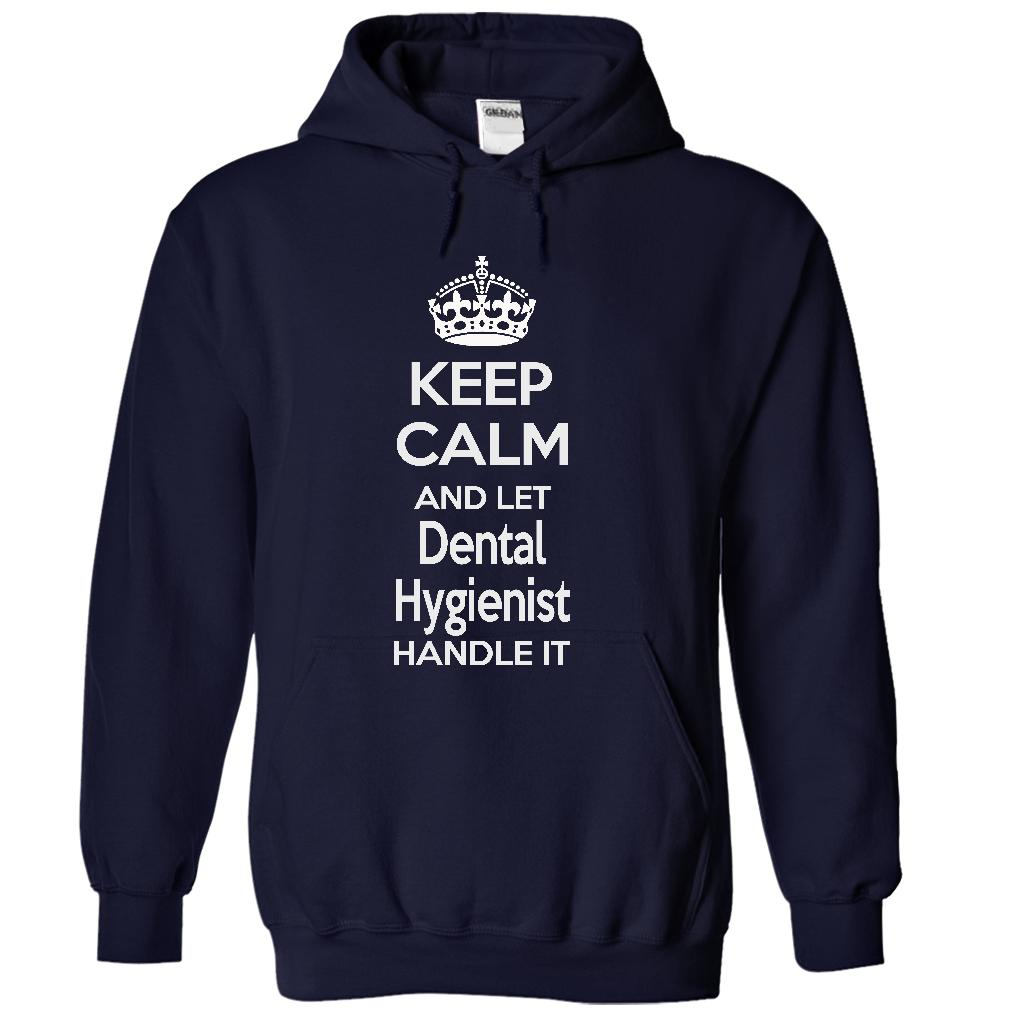 Keep Calm And Let Dental Hygienist Handle It T-Shirt & Hoodie