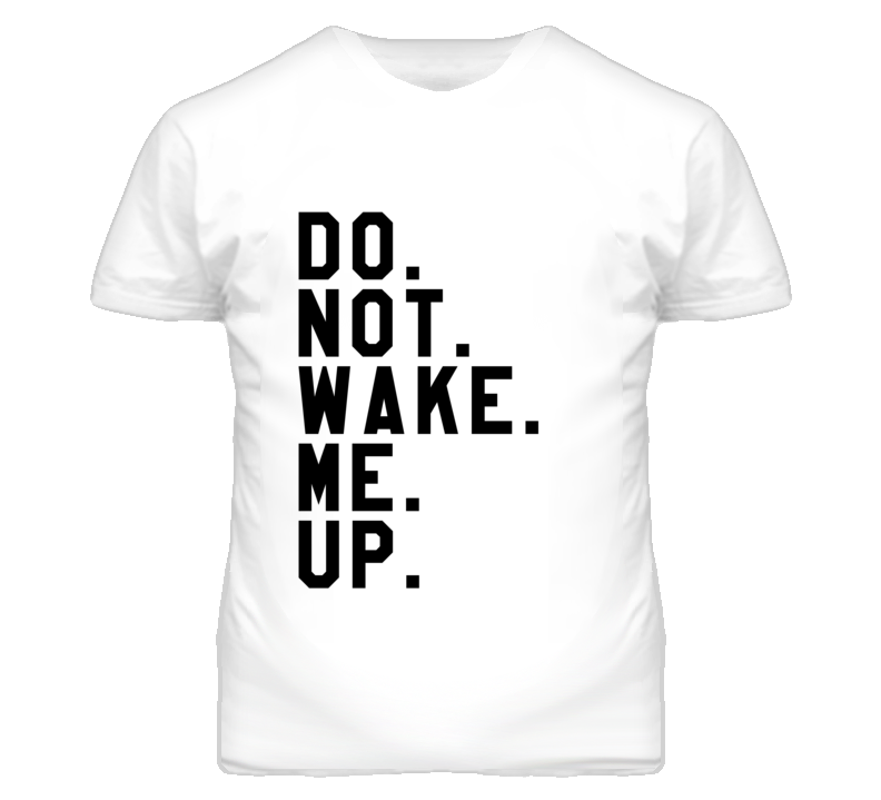 Do Not Wake Me Up Funny Graphic T Shirt