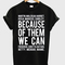 Because of them we can t-shirt