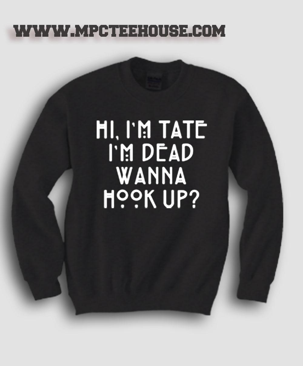 hi im tate im dead wanna hook up sweater