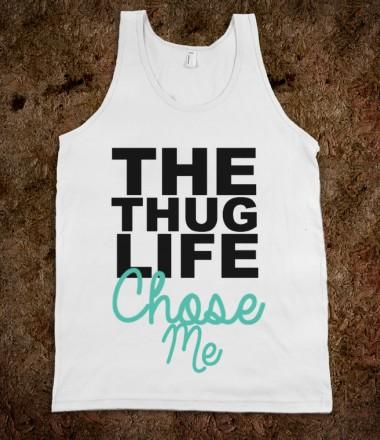 Thug Life Chose Me - The One Stop - Skreened T-shirts, Organic Shirts, Hoodies, Kids Tees, Baby One-Pieces and Tote Bags Custom T-Shirts, Organic Shirts, Hoodies, Novelty Gifts, Kids Apparel, Baby One-Pieces | Skreened - Ethical Custom Apparel