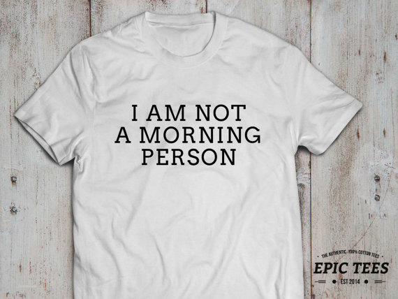 Shirt,i am not a morning person shirt, 100% cotton tee, black/white/gray, unisex