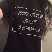 t-shirt,shirt,black,black t-shirt,grunge t-shirt,grunge,goth,psycho,cute,pale,top,not cute just psycho black top,tumblr,quote on it,depressing,antisocial,soft grunge,this,psycho bitch,this t shirt,black shirt,black top,graphic tee,slogan t-shirt,cute shirt,fashion,tumblr fashion,tees,tshirt.,loose tshirt,grunge top,soft grunge top,cute but pyscho,black and white writing,tumblr outfit,tumblr shirt,tumblr top,tank top,noir,cute but psycho,blouse,not,just,black and white,aesthetic,psychobabez,white,cool,love,texture