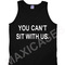 You can't sit with us tank top men and women adult