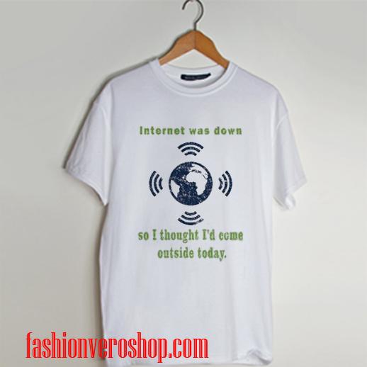 Internet was down T shirt