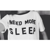 t-shirt,need more sleep,quote on it