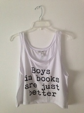 tank top,guys,book,too,top,print,galentines day,croped,crop tops,white,black letters,better,cute,shirt,t-shirt,boys in books are just better,white t-shirt