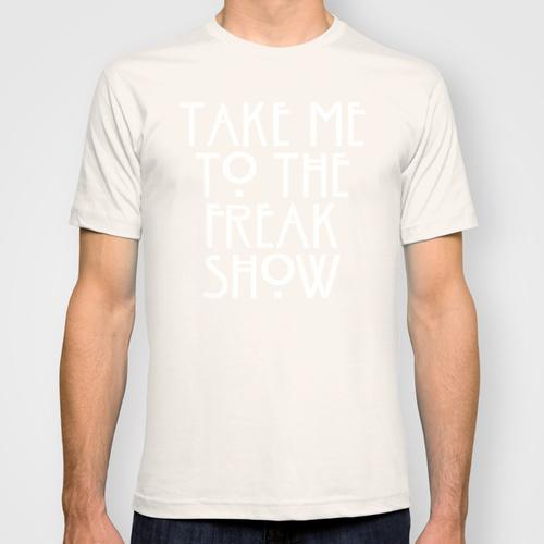 Take me to the freak show t