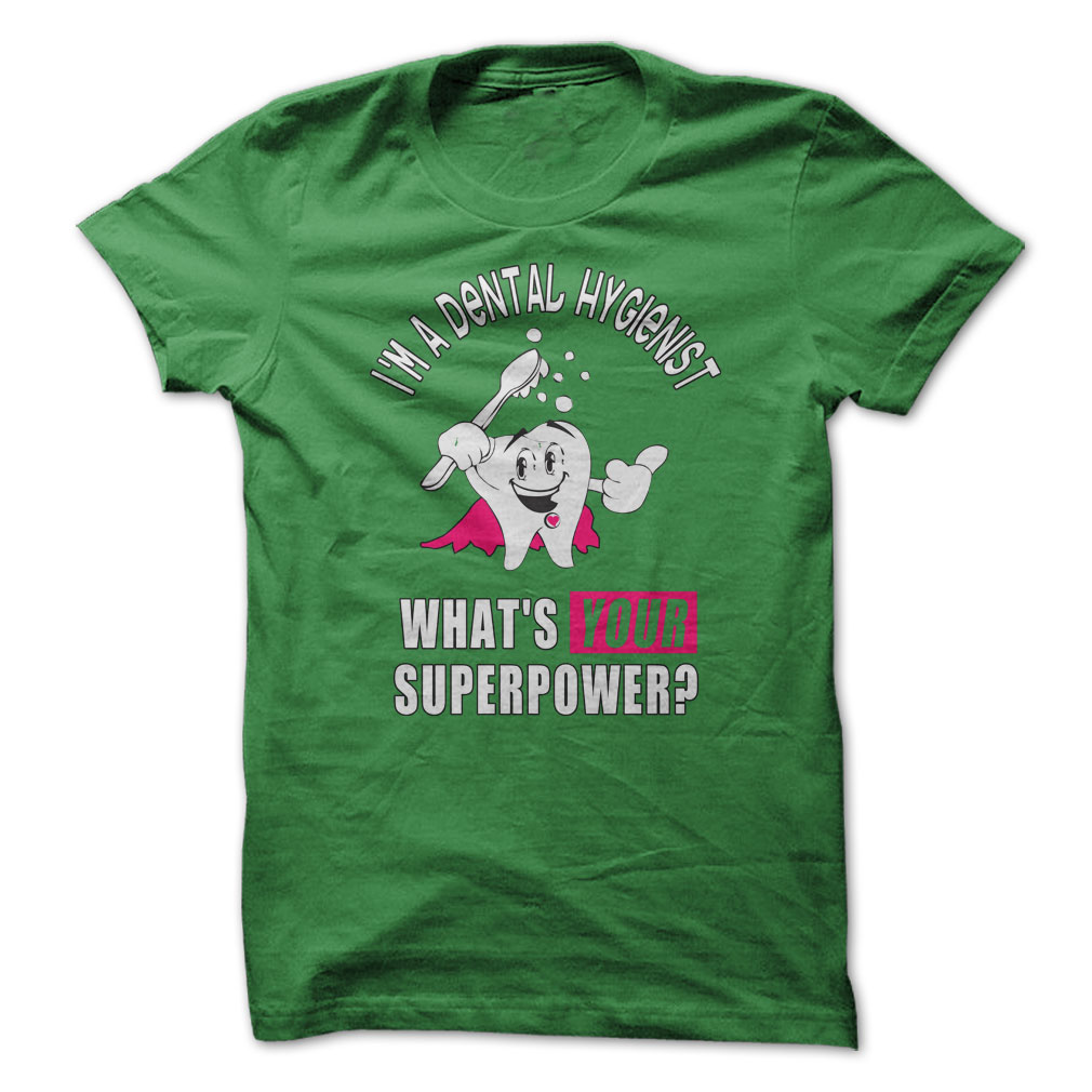 I'm A Dental Hygienist, Whats Your Superpower T-Shirt & Hoodie