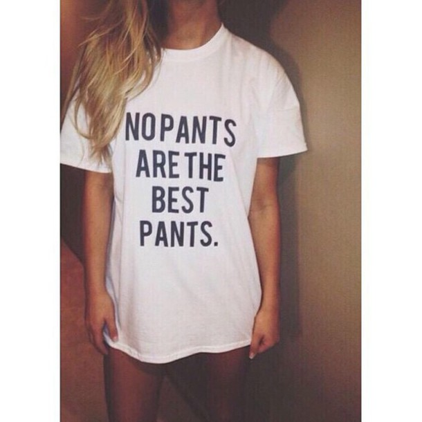 top no pants are the best pants blanc white t-shirt
