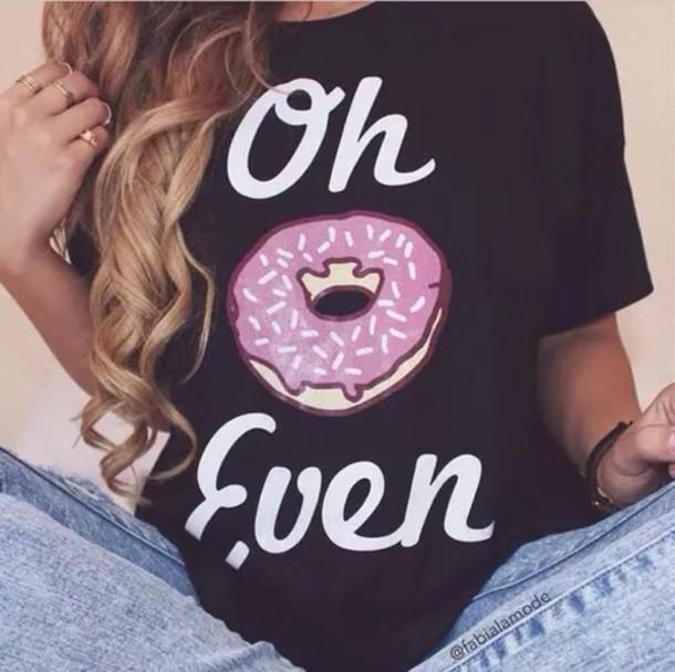 shirt t-shirt donut top black oh dounut even i doughnut care donut doughnut shirt tumblr shirt tumblr top tumblr outfit weheartit cute top