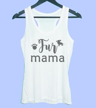 top fur mama shirt tank top tanks women tops shirt mother shirt dog lover dog tank top pet shirt doggy