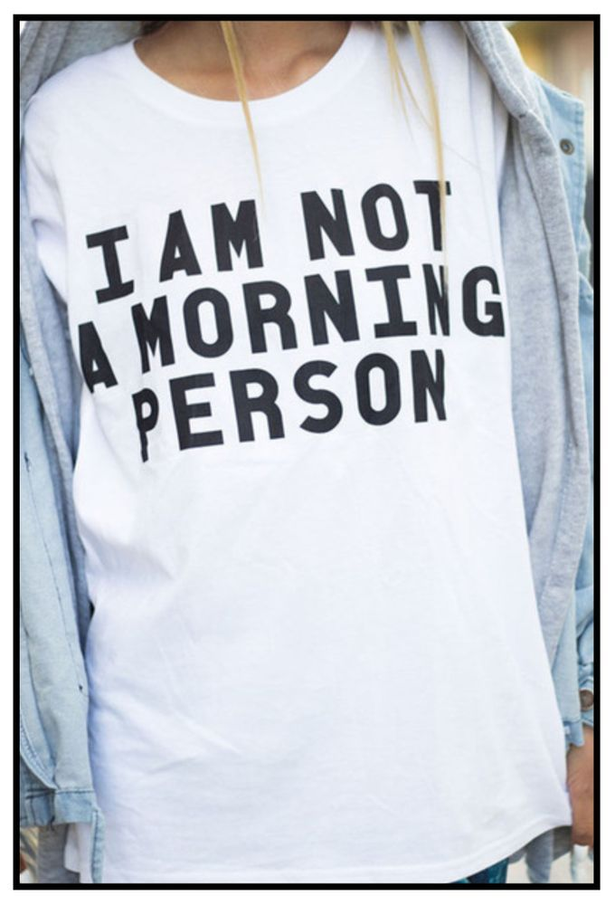 I am not a morning person (t
