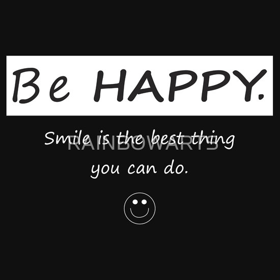"""be happy"
