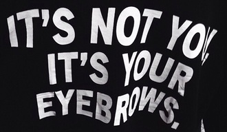 top black black and white white eybrows it's not you its your eyebrows funny