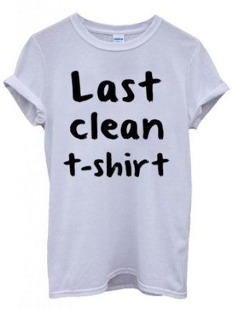 Amazon.com: Last Clean T-Shirt Funny Hipster Swag White Men Women Unisex Top T-Shirt: Clothing