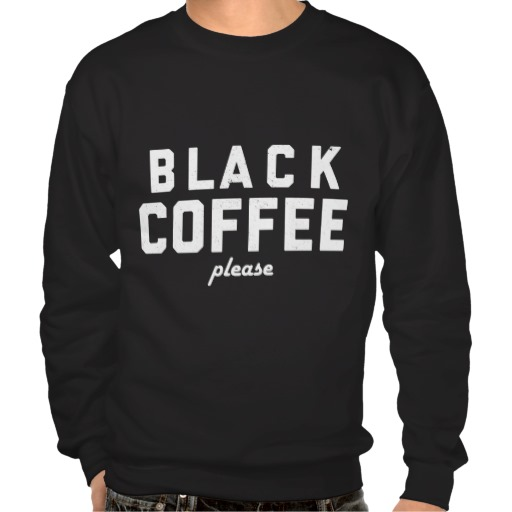 Black Coffee please Pull Over Sweatshirts from Zazzle.com