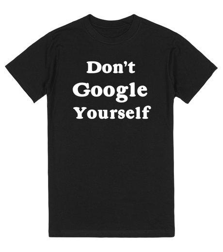 Don't Google Yourself | T-Shirt | SKREENED
