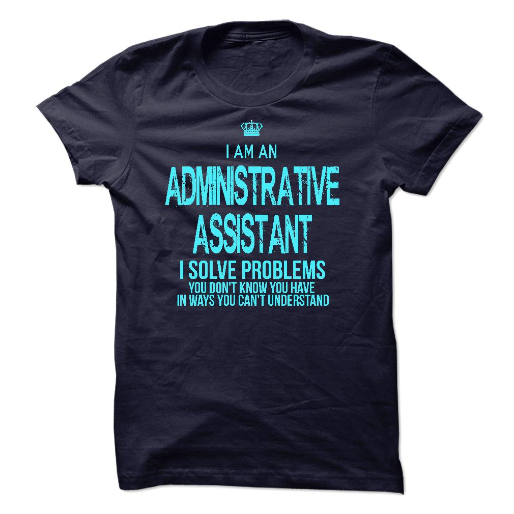 I Am An Administrative Assistant I Solve Problems T-Shirt & Hoodie