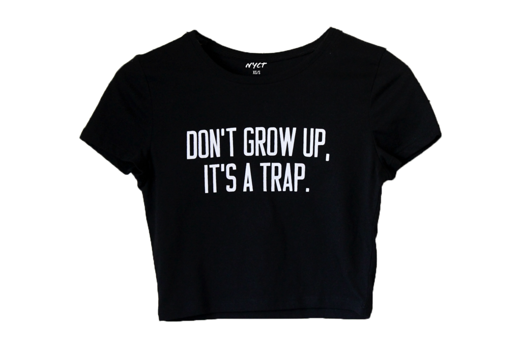 Don't grow up it's a trap crop top – n y c t