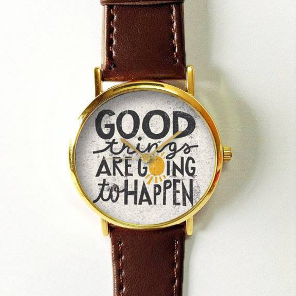 Quotes watch good things are going to happen women for Nice watch for boyfriend