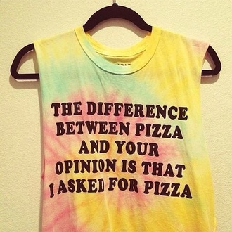 t-shirt muscle tee shirt with text funny shirt truth shirt the difference between pizza and opinion is that for top tie dye shirt writing hipster punk soft grunge top pizza shirt tank top tie dye