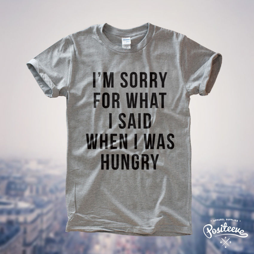 I'm Sorry for what I said when I was hungry Tumblr T-shirt Top Tee Hippster