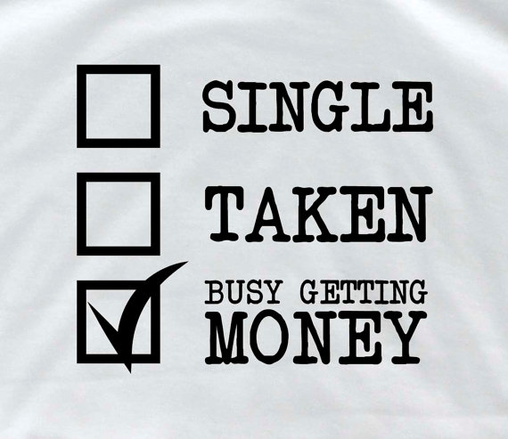 Get Money Quotes: Single Taken Busy Getting Money Personalized T Shirt By