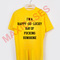 I'm happy go lucky ray of fucking sunshine t-shirt men women and youth