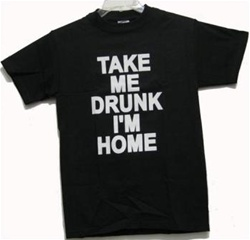TAKE ME DRUNK I'M HOME- T-Shirt - T-shirtGeneration
