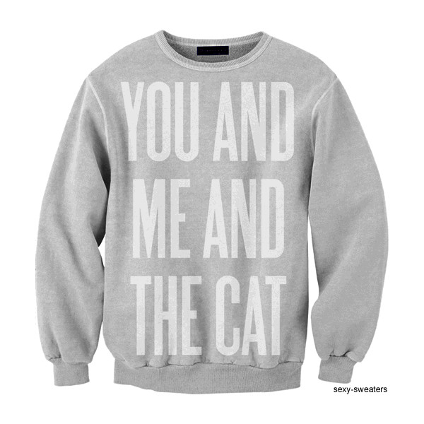 You, Me, and the Cat Sweatshirt | Wicked Clothes - Polyvore