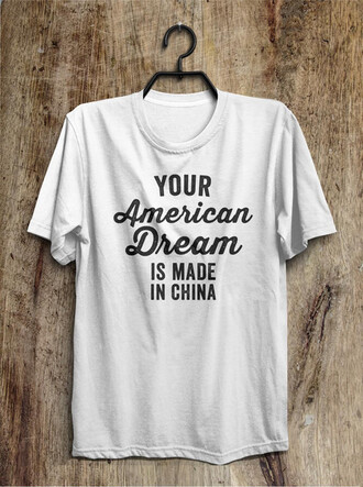 t-shirt white shirtoopia your american dream is made in china sarcasm funny quote on it white shirt
