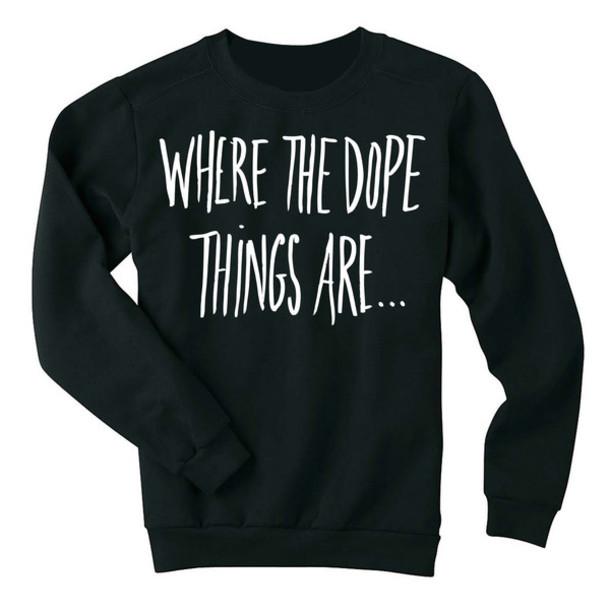 shirt sweatshirt dope