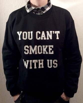 sweater sweater/sweatshirt sweat the style sweatshirt t-shirt shirt tumblr tumblr outfit tumblr girl tumblr shirt tumblr sweater streetwear style streetstyle you can't smoke with us