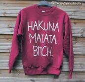 sweater,shirt,text print,hakuna matata,sweatshirt,white,long sleeves,red,burgundy,dress,clothes,bitch,swag,hakuna matata bitch,red sweater,lion king,lion king sweater,tumblr,tumblr girl,tumblr clothes,funny sweater,..,disney,women,hakuna matata sweather,burgunder,hipster,graphic sweater,swater,winter sweater,pink swater,pretty,oversized sweater,burgundy sweater,red jumper,big white letters,funny shirt,style,fashion,lovely,jacket,hoodie,maroon/burgundy,blouse,crewneck,bordeux,top,quote on it,cody,disney sweater,bitch tops,troelaboela,hakunamatata,hakuna,matata,tumblr outfit,hakuna matata sweatshirt,hakuna matata bitch sweatshirt,cute shorts,cute sweatshirt,bordeau