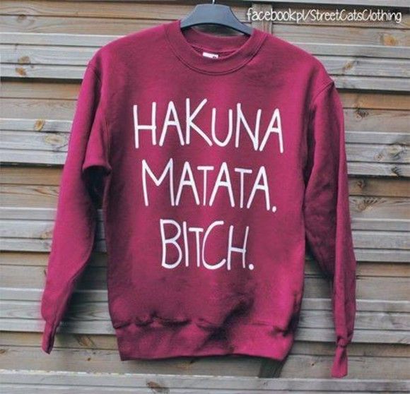 sweater oversized sweater red hakuna matata bitch swag clothes hakuna matata bitch funny sweaters .. hakuna matata sweather burgunder fashion red jumper red sweater big white letters funny shirt funny sweater style lovely
