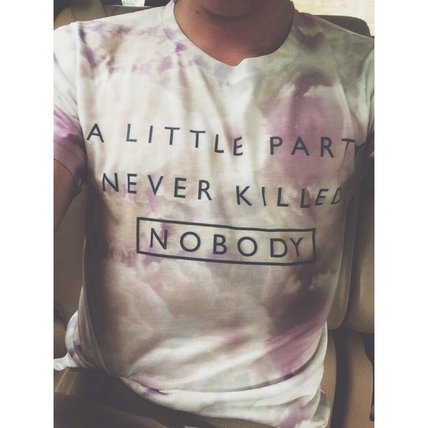 t-shirt a little party never killed nobody t-shirt tie dye