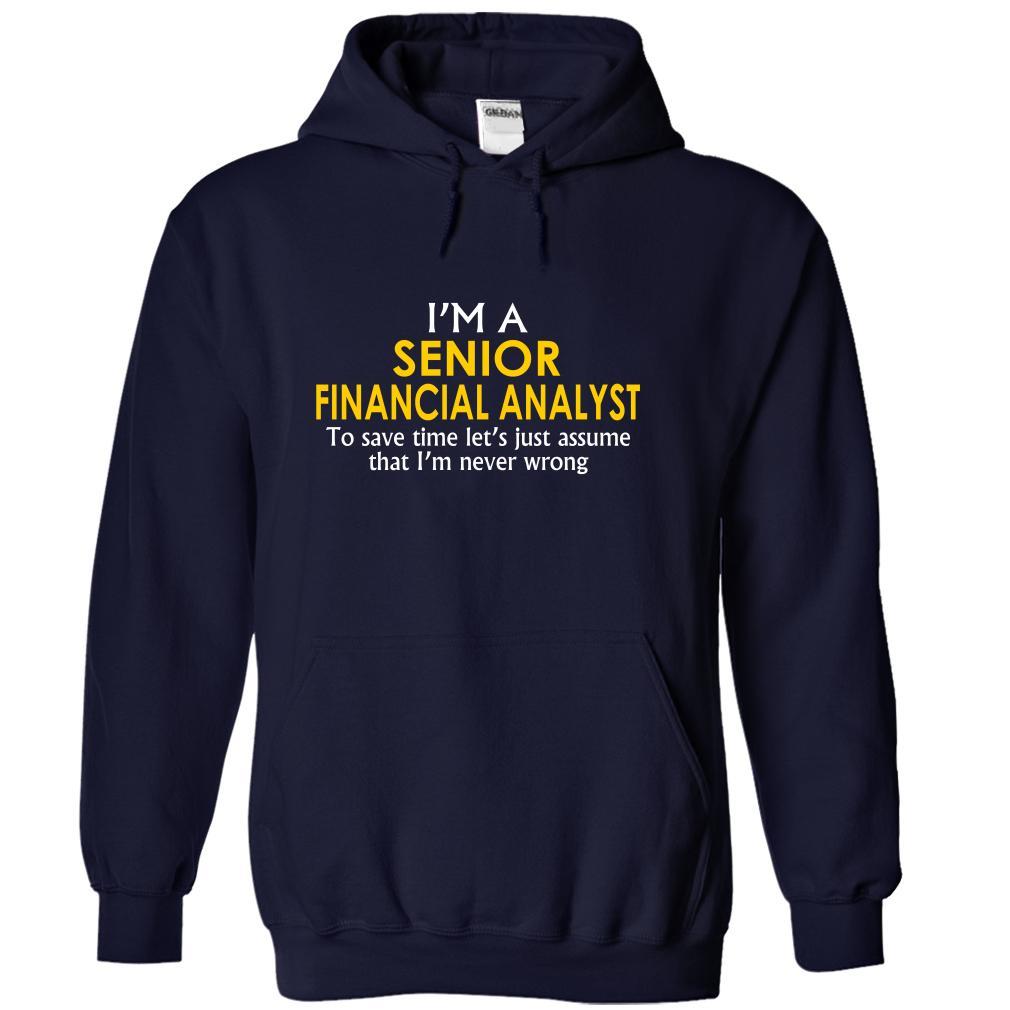 Senior Financial Analyst Assume I'm Never Wrong T-Shirt & Hoodie