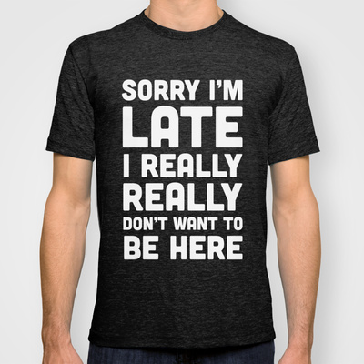 Sorry I/'m Late T-Shirt