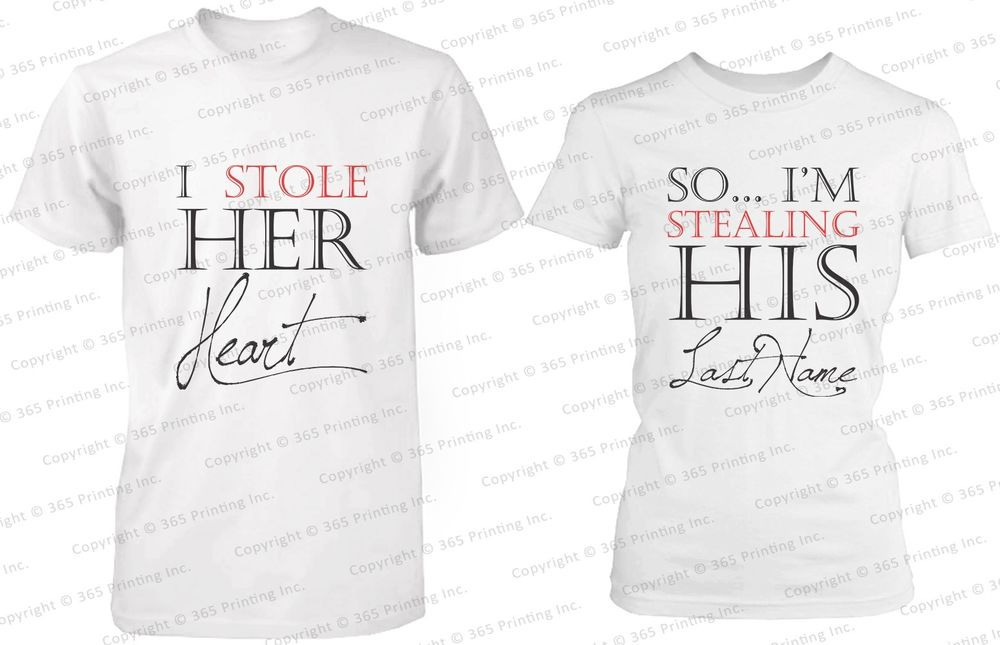His and Hers Couple Shirts - I Stole Her Heart, So I'm Stealing His Last Name