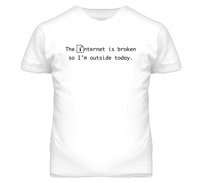 49fbdcb9 The Internet Is Broken So I'm Outside Funny Graphic T Shirt