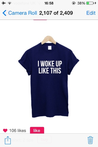 shirt i woke up like this t-shirt blue shirt quote on it shirt with text white