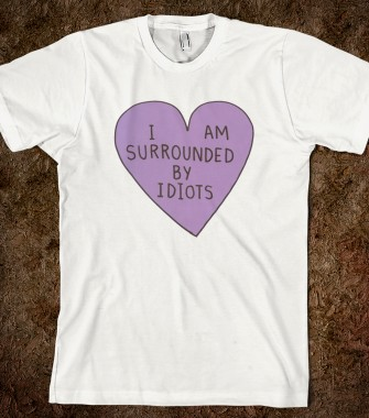 I Am Surrounded By Idiots - Trenton's Creations - Skreened T-shirts, Organic Shirts, Hoodies, Kids Tees, Baby One-Pieces and Tote Bags Custom T-Shirts, Organic Shirts, Hoodies, Novelty Gifts, Kids Apparel, Baby One-Pieces | Skreened - Ethical Custom Apparel