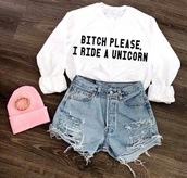 sweater,hat,shorts,jewels,unicorn,shirt,white,pants,cut off shorts,white shirt,soft grunge,t-shirt,High waisted shorts,jumper,bitch please i ride a unicorn,black and white,streetstyle,batoko,www.batoko.com,bitch,blouse,bitch shirt,style,jacket,white sweater