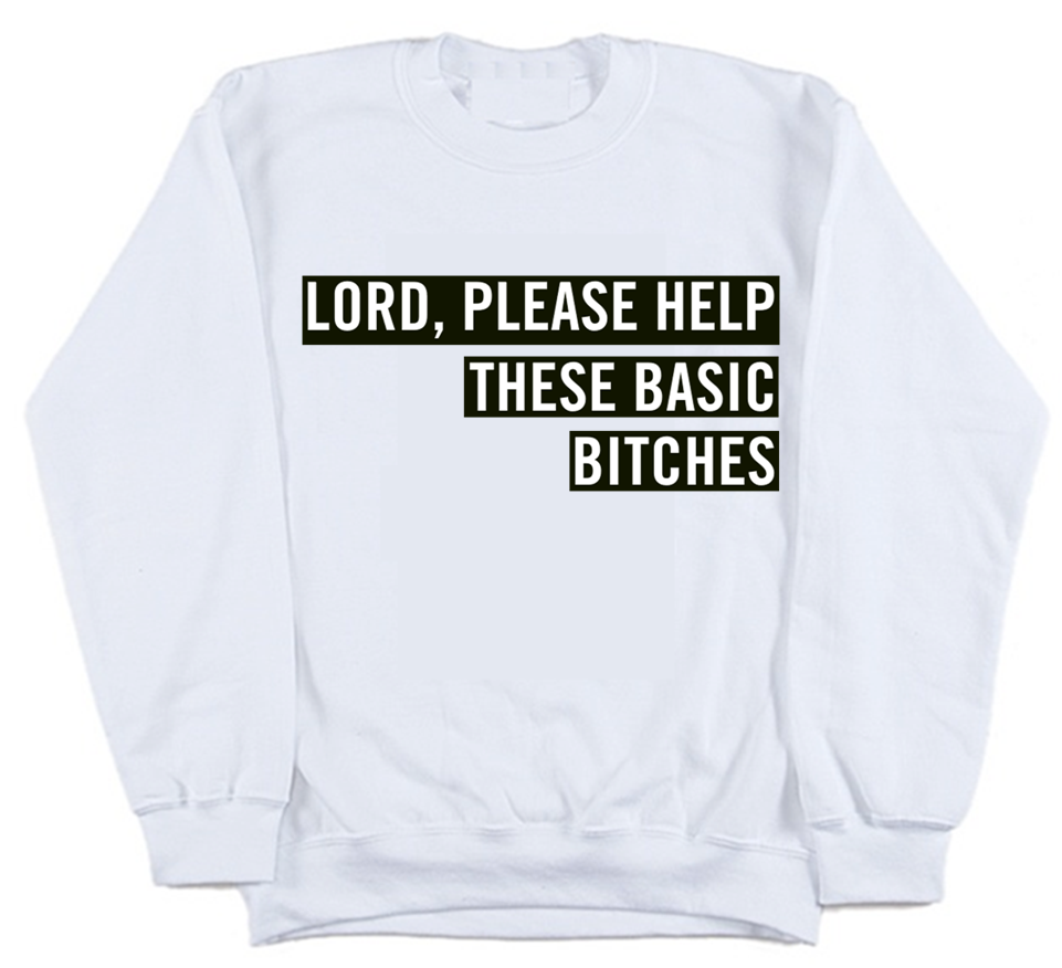 Lord, please help these basic bitches sweatshirt