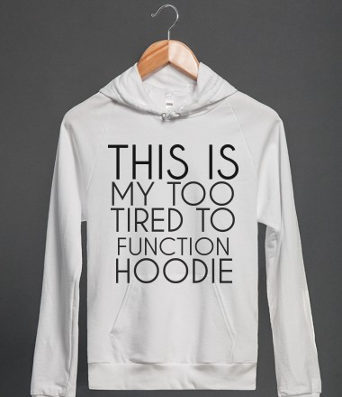 THIS IS MY TOO TIRED TO FUNCTION HOODIE - glamfoxx.com - Skreened T-shirts, Organic Shirts, Hoodies, Kids Tees, Baby One-Pieces and Tote Bags Custom T-Shirts, Organic Shirts, Hoodies, Novelty Gifts, Kids Apparel, Baby One-Pieces | Skreened - Ethical Custom Apparel